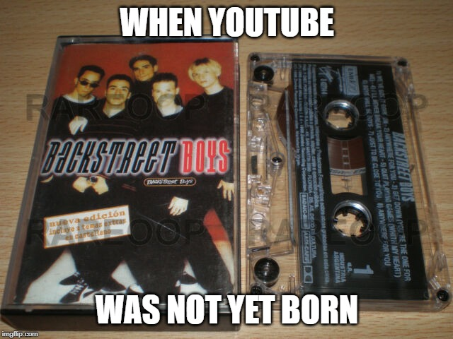 youtube of 1997 |  WHEN YOUTUBE; WAS NOT YET BORN | image tagged in youtube meme,youtube,backstreet boys | made w/ Imgflip meme maker