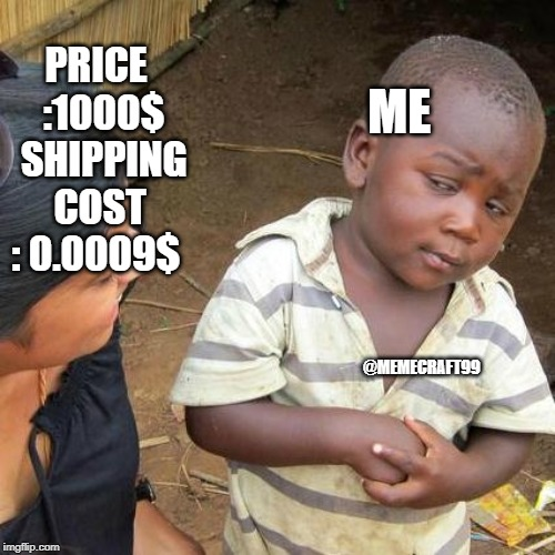 Third World Skeptical Kid Meme | PRICE  :1000$  SHIPPING COST : 0.0009$ ME @MEMECRAFT99 | image tagged in memes,third world skeptical kid | made w/ Imgflip meme maker