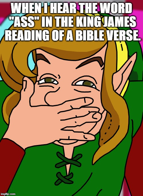 "cdi link laughing | WHEN I HEAR THE WORD ""ASS"" IN THE KING JAMES READING OF A BIBLE VERSE. 