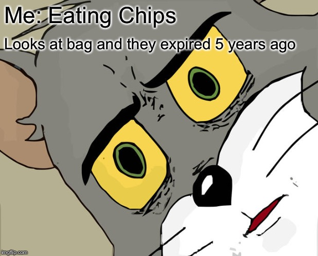 Unsettled Tom Meme |  Me: Eating Chips; Looks at bag and they expired 5 years ago | image tagged in memes,unsettled tom | made w/ Imgflip meme maker