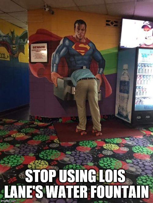 There is no way that mural is an accident | STOP USING LOIS LANE'S WATER FOUNTAIN | image tagged in suggestive,superman,claybourne,comic con | made w/ Imgflip meme maker