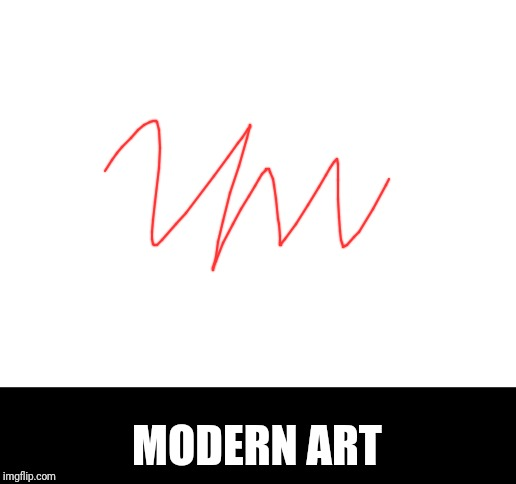 Modern art is dumb |  MODERN ART | image tagged in blank white template,modern art | made w/ Imgflip meme maker