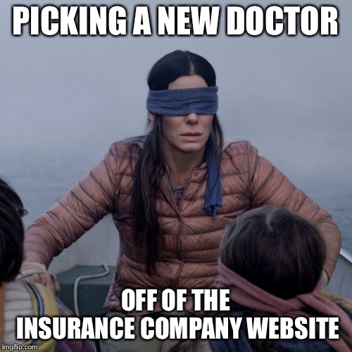Bird Box |  PICKING A NEW DOCTOR; OFF OF THE INSURANCE COMPANY WEBSITE | image tagged in memes,bird box,doctor,funny | made w/ Imgflip meme maker