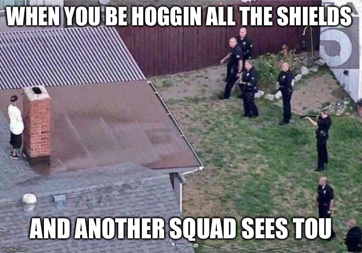 Fortnite meme | WHEN YOU BE HOGGIN ALL THE SHIELDS AND ANOTHER SQUAD SEES YOU | image tagged in fortnite meme | made w/ Imgflip meme maker