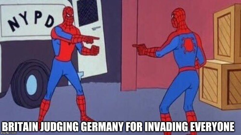 spiderman pointing at spiderman | BRITAIN JUDGING GERMANY FOR INVADING EVERYONE | image tagged in spiderman pointing at spiderman | made w/ Imgflip meme maker