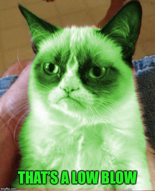 Radioactive Grumpy | THAT'S A LOW BLOW | image tagged in radioactive grumpy | made w/ Imgflip meme maker
