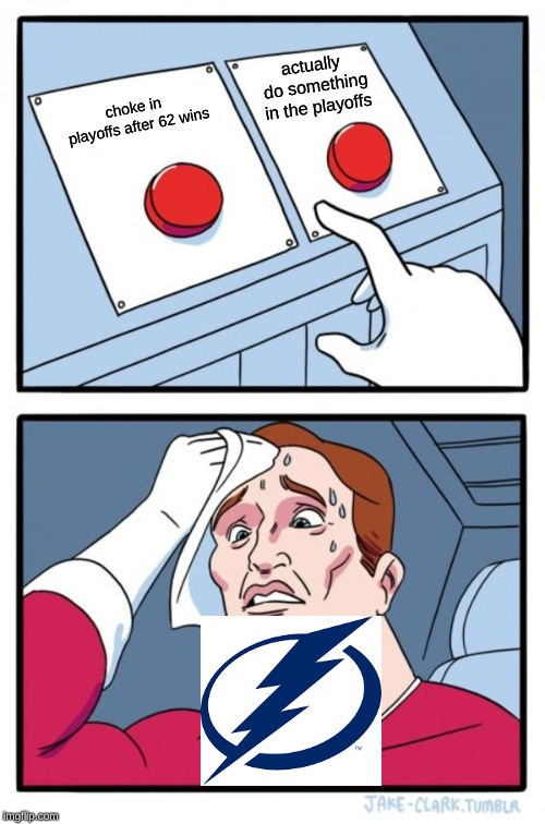 Two Buttons Meme |  actually do something in the playoffs; choke in playoffs after 62 wins | image tagged in memes,two buttons | made w/ Imgflip meme maker