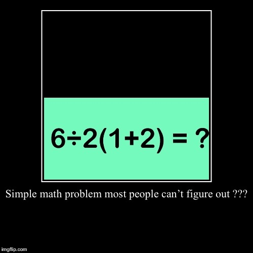 Solve This Problem | Simple math problem most people can't figure out ??? | | image tagged in funny,math,puzzle,smart guy,meme | made w/ Imgflip demotivational maker