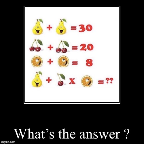 Can You Get The Answer? | What's the answer ? | image tagged in funny,math,puzzles,smart guy,memes | made w/ Imgflip demotivational maker