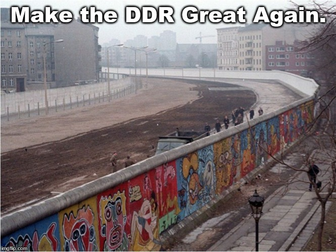 Berlin Wall |  Make the DDR Great Again. | image tagged in berlin wall | made w/ Imgflip meme maker