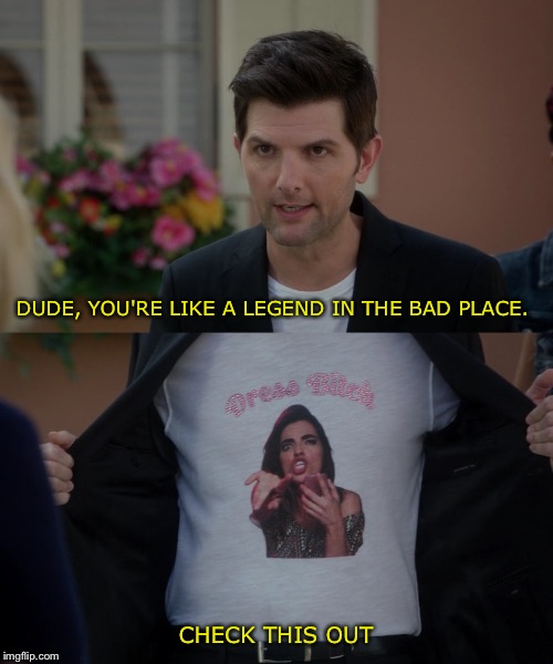 Hi, you look like a piece of crap |  DUDE, YOU'RE LIKE A LEGEND IN THE BAD PLACE. CHECK THIS OUT | image tagged in the good place,afterlife,eleanor,trevor,television series | made w/ Imgflip meme maker