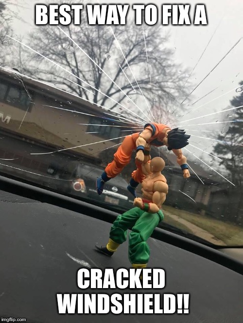 Haha | BEST WAY TO FIX A CRACKED WINDSHIELD!! | image tagged in dbz meme | made w/ Imgflip meme maker