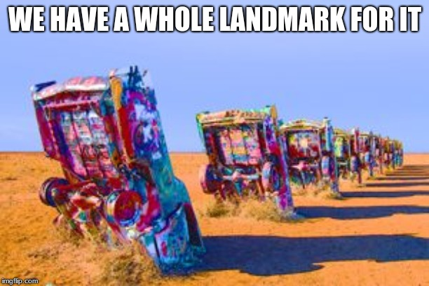 WE HAVE A WHOLE LANDMARK FOR IT | made w/ Imgflip meme maker
