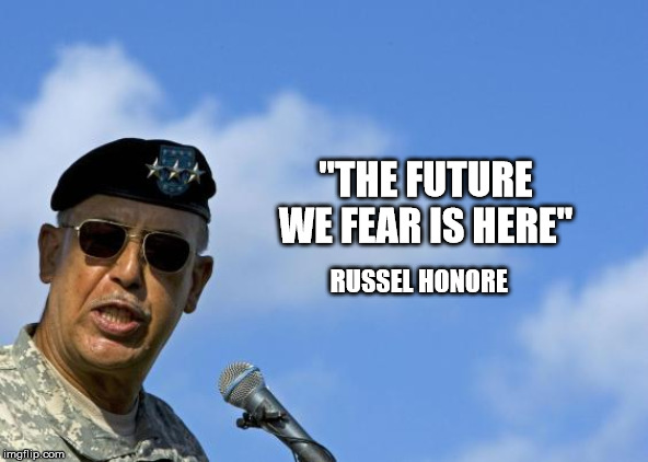 "The Future We Fear Is Here | ""THE FUTURE WE FEAR IS HERE"" RUSSEL HONORE 