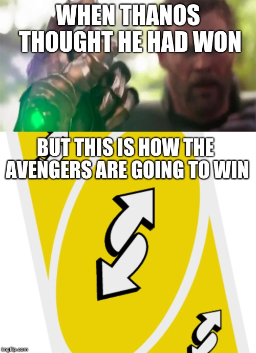 WHEN THANOS THOUGHT HE HAD WON BUT THIS IS HOW THE AVENGERS ARE GOING TO WIN | image tagged in avengers infinity war | made w/ Imgflip meme maker
