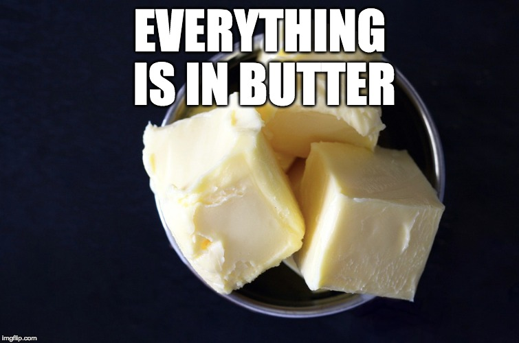 EVERYTHING IS IN BUTTER | made w/ Imgflip meme maker