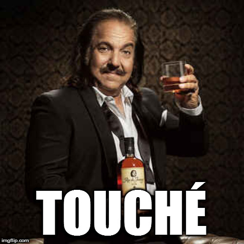 TOUCHÉ | image tagged in ron jeremy | made w/ Imgflip meme maker