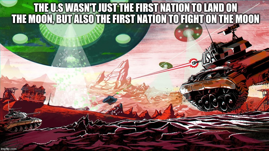First foot,First fight | THE U.S WASN'T JUST THE FIRST NATION TO LAND ON THE MOON, BUT ALSO THE FIRST NATION TO FIGHT ON THE MOON | image tagged in funny,usa,moon,world of tanks | made w/ Imgflip meme maker
