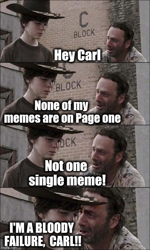 Why has success abandoned me?? [end of drama scene] lol | Hey Carl I'M A BLOODY FAILURE,  CARL!! None of my memes are on Page one Not one single meme! | image tagged in the walking dead coral | made w/ Imgflip meme maker