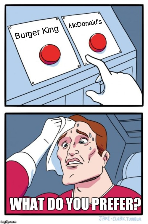 Two Buttons Meme | Burger King McDonald's WHAT DO YOU PREFER? | image tagged in memes,two buttons | made w/ Imgflip meme maker