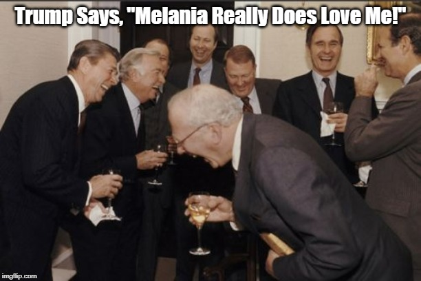 "Laughing Men In Suits Meme | Trump Says, ""Melania Really Does Love Me!"" 