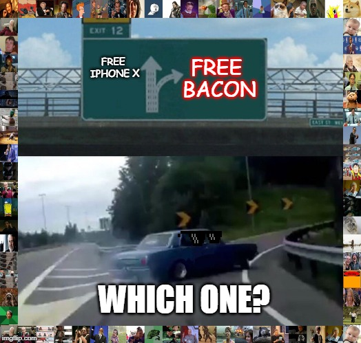 Left Exit 12 Off Ramp Meme |  FREE IPHONE X; FREE BACON; WHICH ONE? | image tagged in memes,left exit 12 off ramp | made w/ Imgflip meme maker