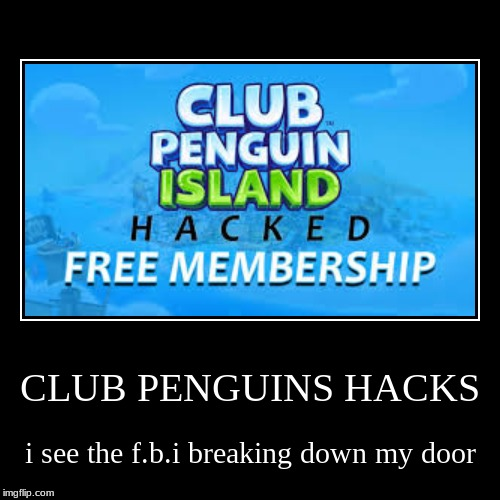 CLUB PENGUINS HACKS | i see the f.b.i breaking down my door | image tagged in funny,demotivationals | made w/ Imgflip demotivational maker