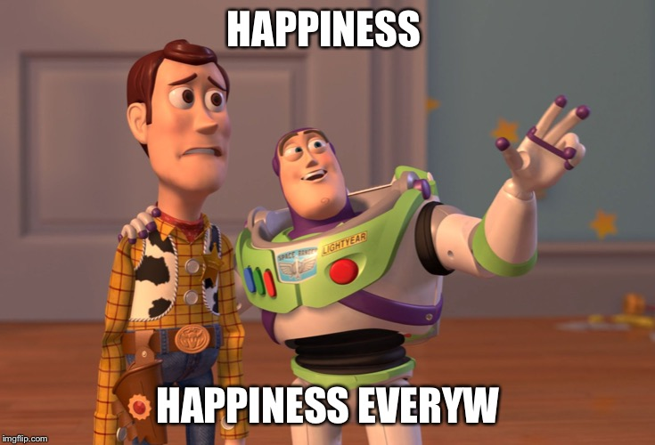 X, X Everywhere Meme | HAPPINESS HAPPINESS EVERYWHERE | image tagged in memes,x x everywhere | made w/ Imgflip meme maker