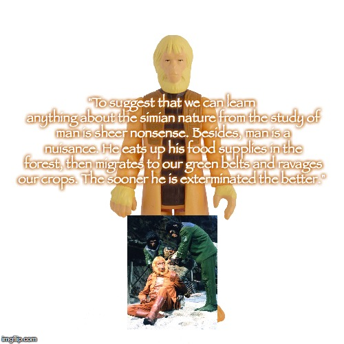 "ReAction Zaius | ""To suggest that we can learn anythingabout the simian naturefrom the study of man is sheer nonsense.Besides, man is a nuisance.He eats  