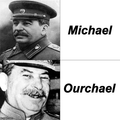 Ourchael Michael | image tagged in joseph stalin | made w/ Imgflip meme maker