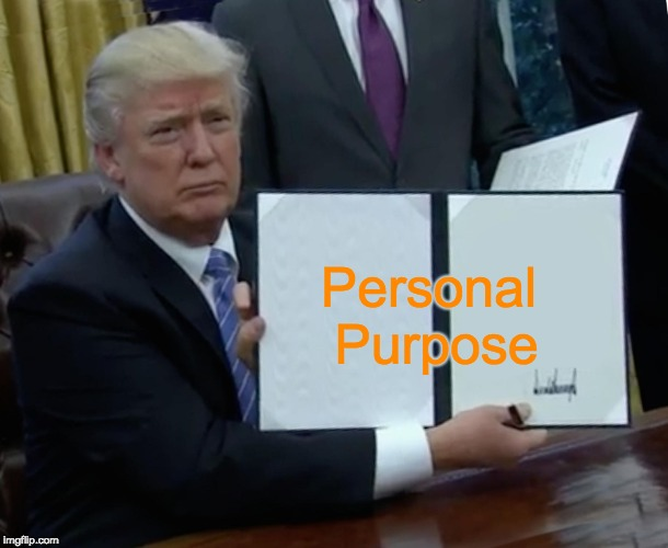 Trump Bill Signing Meme |  Personal Purpose | image tagged in memes,trump bill signing | made w/ Imgflip meme maker