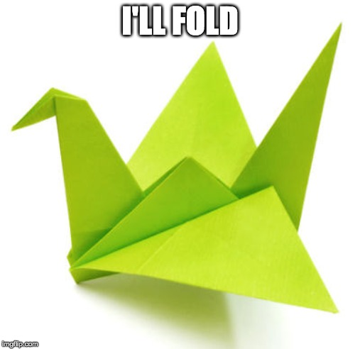Origami Crane | I'LL FOLD | image tagged in origami crane | made w/ Imgflip meme maker