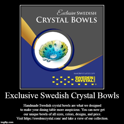 Exclusive Swedish Crystal Bowls | Exclusive Swedish Crystal Bowls | Handmade Swedish crystal bowls are what we designed to make your dining table more auspicious. You can now | image tagged in crystal,swedish,sweden,glasses,products | made w/ Imgflip demotivational maker
