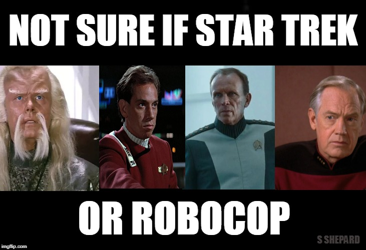Not Sure If Star Trek or Robocop | NOT SURE IF STAR TREK OR ROBOCOP S SHEPARD | image tagged in star trek,robocop,cast | made w/ Imgflip meme maker