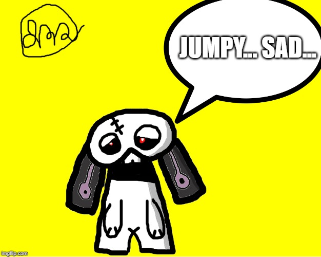 :-( | JUMPY... SAD... | image tagged in cartoons,rabbit | made w/ Imgflip meme maker
