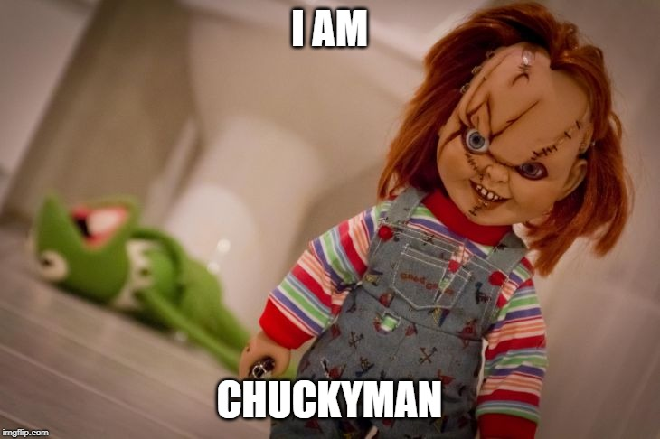 chucky | I AM CHUCKYMAN | image tagged in chucky | made w/ Imgflip meme maker