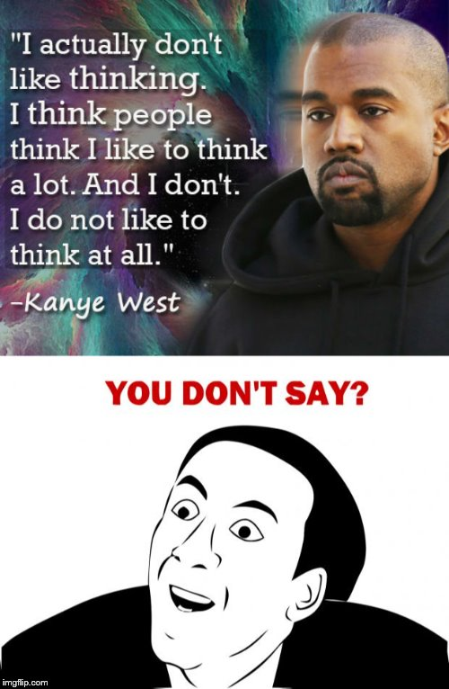 Kanye Is So Smart..... | image tagged in memes,you don't say,kanye west,dumb | made w/ Imgflip meme maker