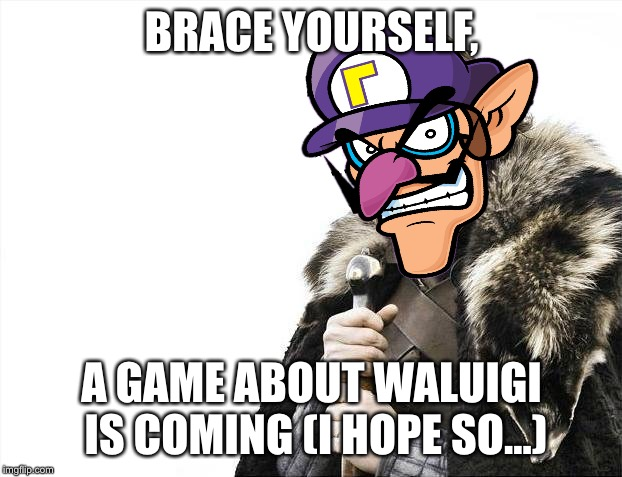 Brace Yourselves X is Coming Meme | BRACE YOURSELF, A GAME ABOUT WALUIGI IS COMING (I HOPE SO...) | image tagged in memes,brace yourselves x is coming,waluigi | made w/ Imgflip meme maker