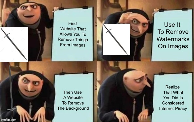 Shoulda Done That In Incognito Mode. | Find Website That Allows You To Remove Things From Images Use It To Remove Watermarks On Images Then Use A Website To Remove The Background  | image tagged in gru's plan | made w/ Imgflip meme maker