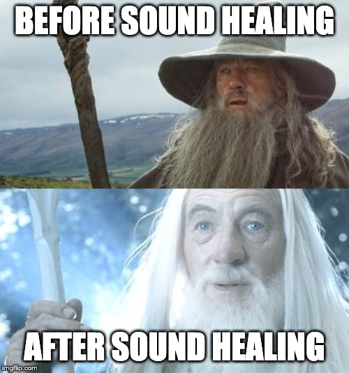 BEFORE SOUND HEALING AFTER SOUND HEALING | image tagged in gandalf before after | made w/ Imgflip meme maker