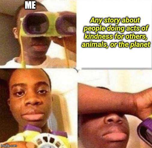 You Know This is You | ME Any story about people doing acts of kindness for others, animals, or the planet | image tagged in enlightened anton,wholesome,positive thinking,feelings,good stuff | made w/ Imgflip meme maker