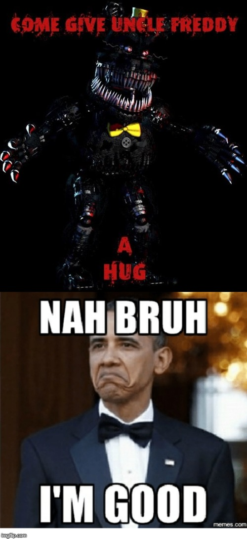 no really im good | image tagged in fnaf 4,barack obama,memes | made w/ Imgflip meme maker
