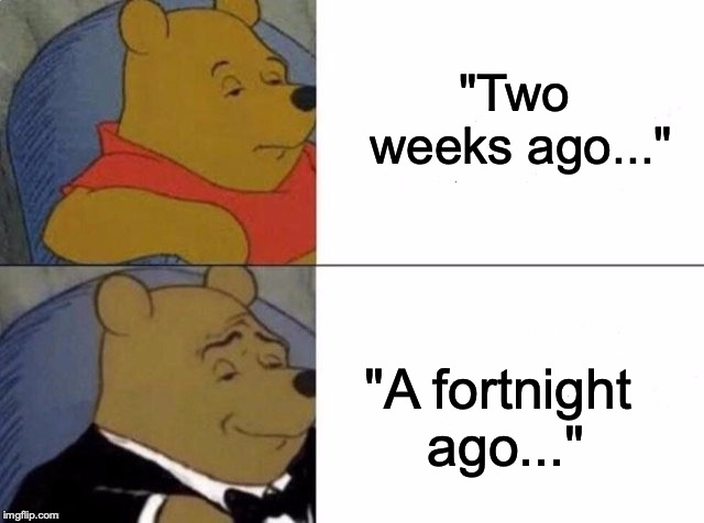 "And NO, this meme does NOT have anything to do with that game! |  ""Two weeks ago...""; ""A fortnight ago..."" 
