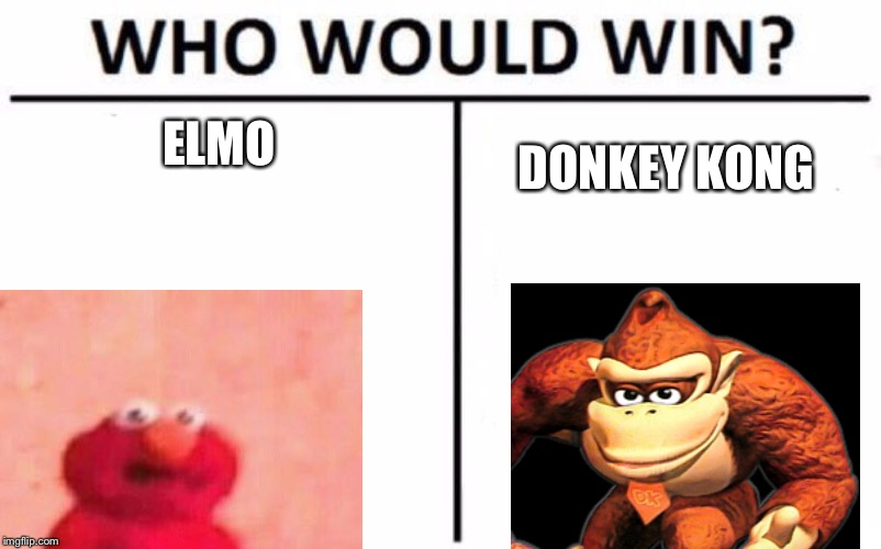 Who Would Win? | ELMO DONKEY KONG | image tagged in memes,who would win | made w/ Imgflip meme maker