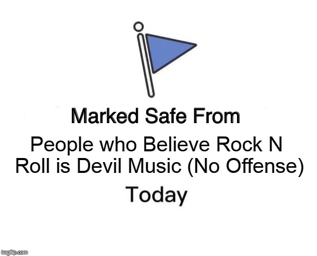 Marked Safe From Meme | People who Believe Rock N Roll is Devil Music (No Offense) | image tagged in memes,marked safe from | made w/ Imgflip meme maker