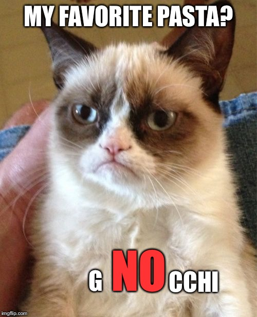 Grumpy Cat Meme | MY FAVORITE PASTA? G NO CCHI | image tagged in memes,grumpy cat | made w/ Imgflip meme maker
