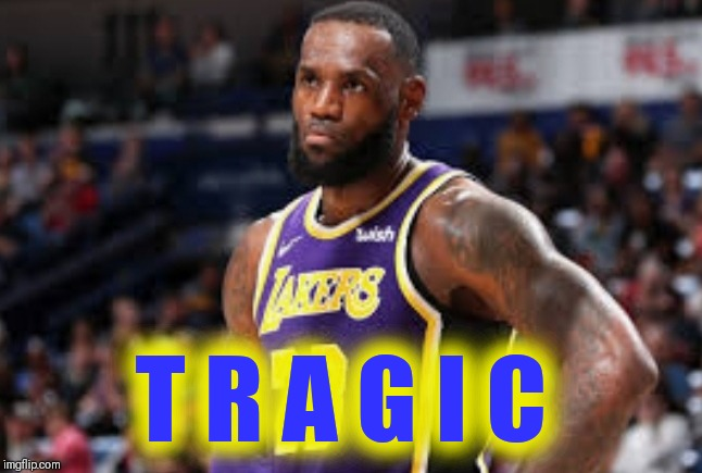 T R A G I C | image tagged in magic johnson,lebron james,lakers,nba memes | made w/ Imgflip meme maker
