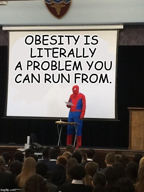 Get off your ass and go for a walk. | OBESITY IS LITERALLY A PROBLEM YOU CAN RUN FROM. | image tagged in walking,obesity,spiderman | made w/ Imgflip meme maker