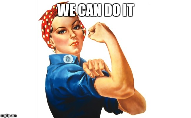 we can do it girl power | WE CAN DO IT | image tagged in we can do it girl power | made w/ Imgflip meme maker
