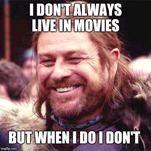 Sean Bean | I DON'T ALWAYS LIVE IN MOVIES BUT WHEN I DO I DON'T | image tagged in sean bean | made w/ Imgflip meme maker